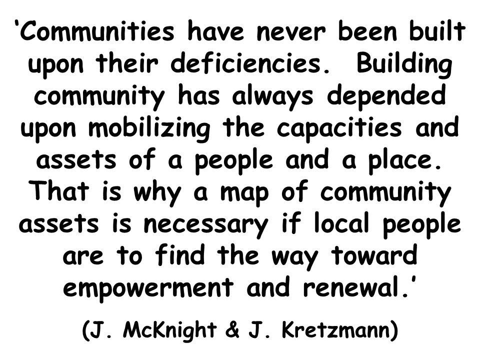 Communities have never been built upon their deficiencies.