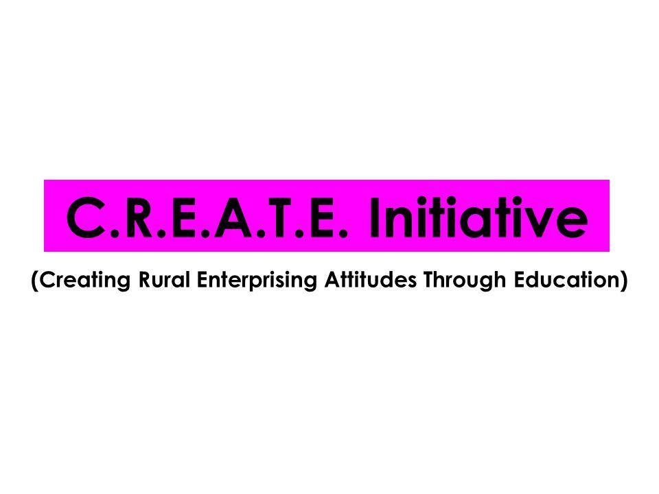(Creating Rural Enterprising Attitudes Through Education) C.R.E.A.T.E. Initiative