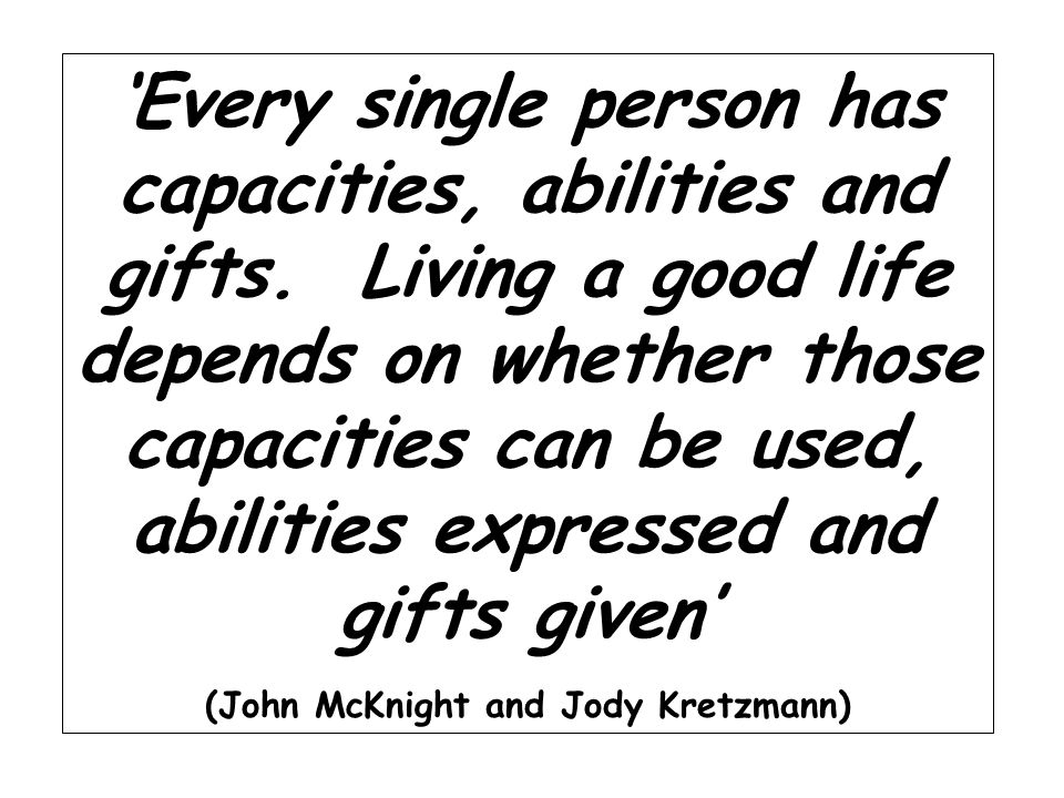 Every single person has capacities, abilities and gifts.