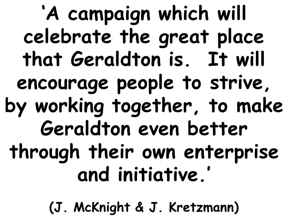 A campaign which will celebrate the great place that Geraldton is.