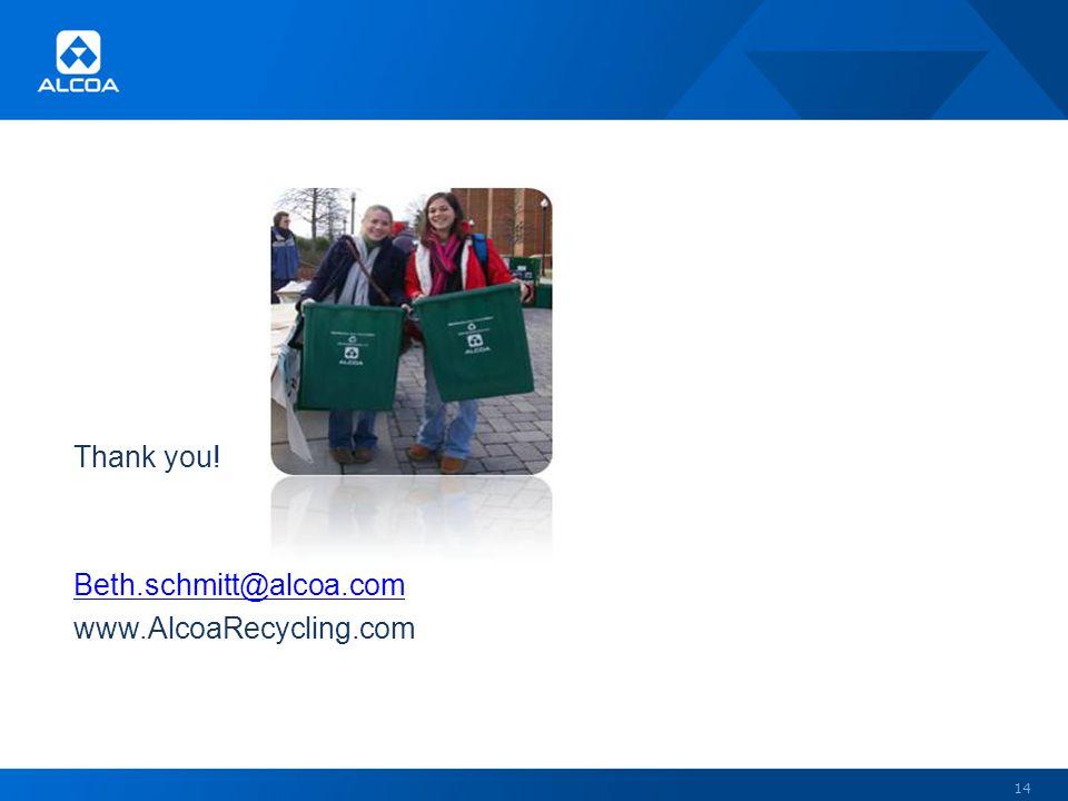Thank you! Beth.schmitt@alcoa.com www.AlcoaRecycling.com 14