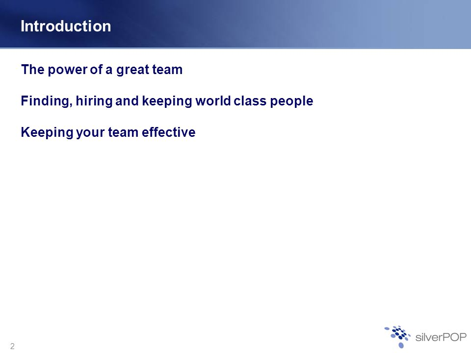 2 Introduction The power of a great team Finding, hiring and keeping world class people Keeping your team effective