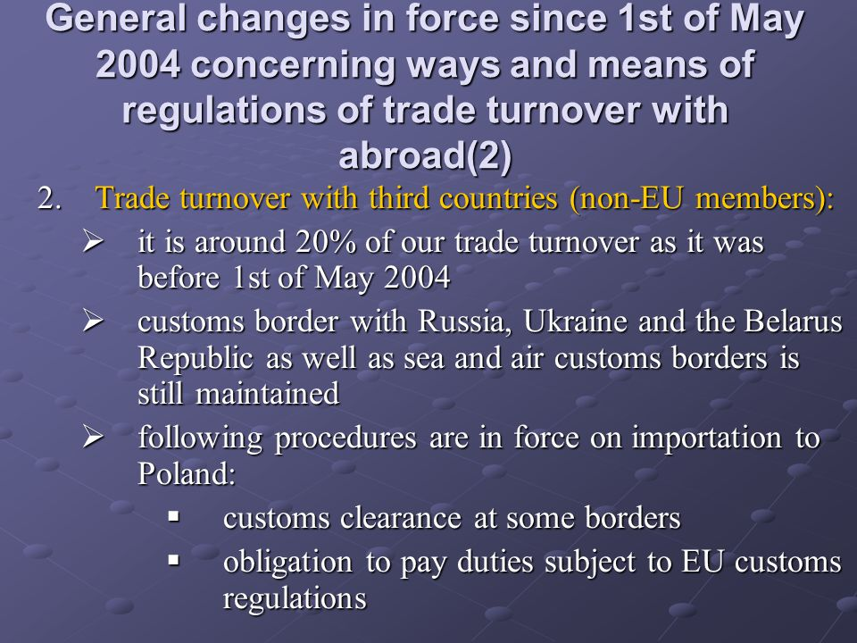 General changes in force since 1st of May 2004 concerning ways and means of regulations of trade turnover with abroad(2) 2.Trade turnover with third c