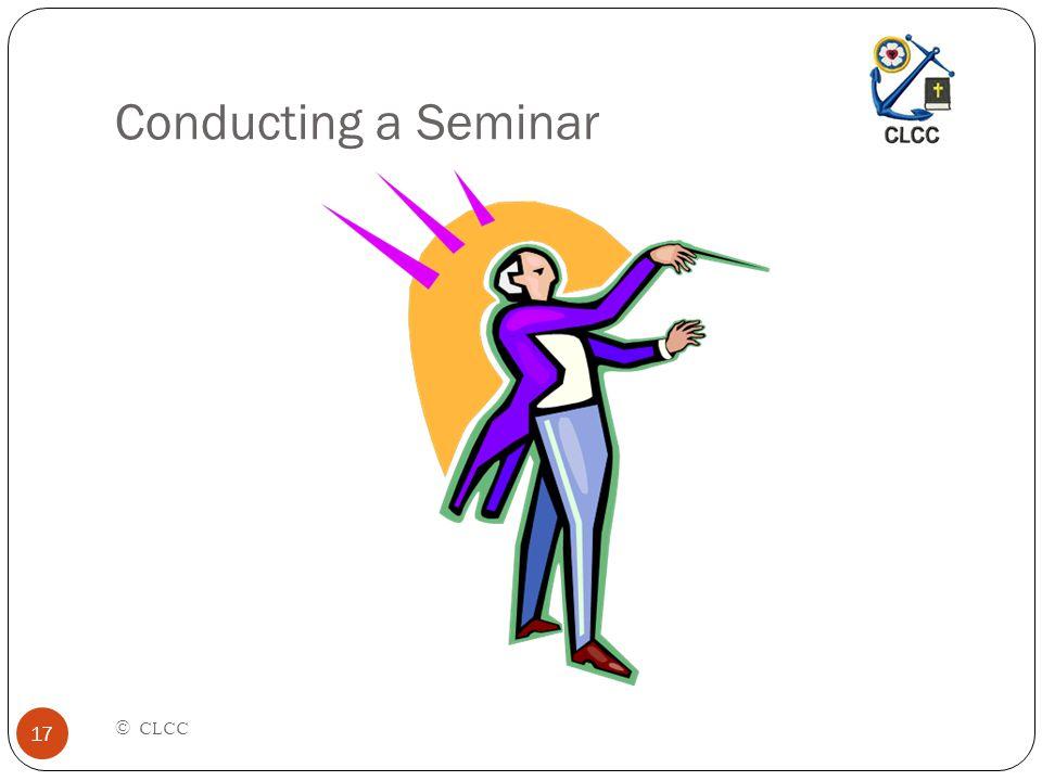 Conducting a Seminar © CLCC 17