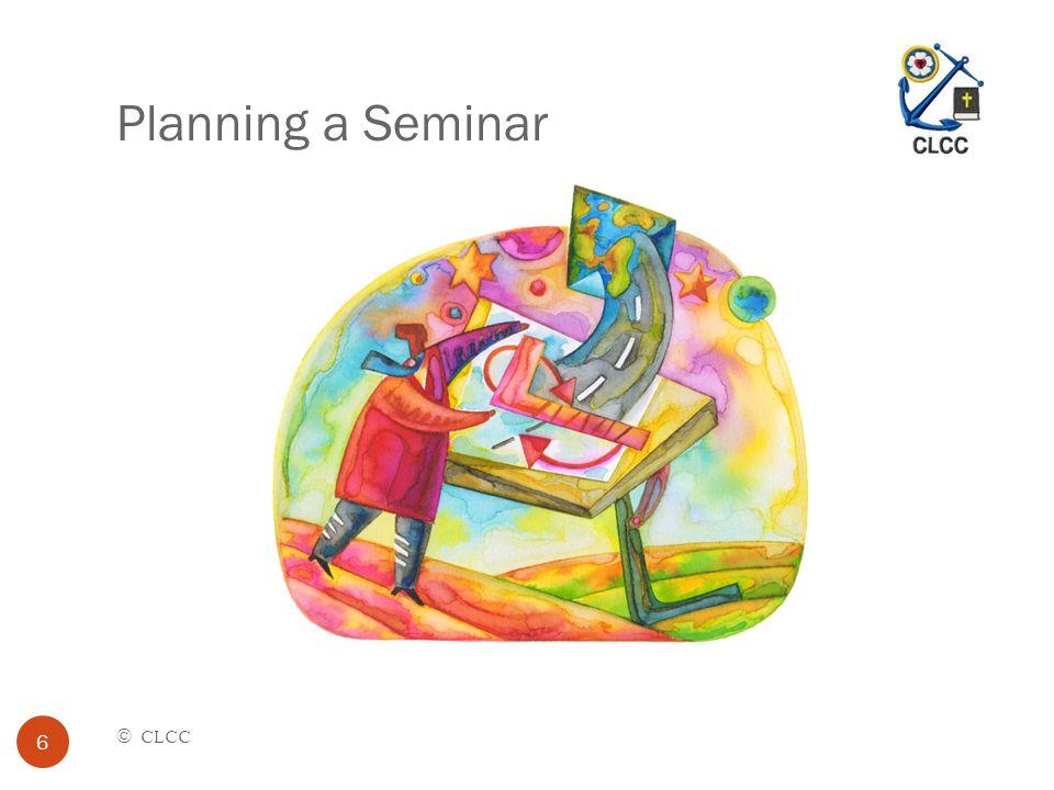 Planning a Seminar © CLCC 6
