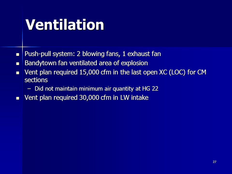 27 Ventilation Push-pull system: 2 blowing fans, 1 exhaust fan Push-pull system: 2 blowing fans, 1 exhaust fan Bandytown fan ventilated area of explos