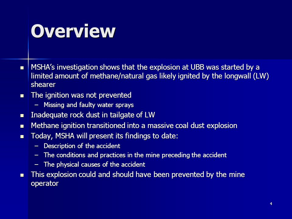4 Overview MSHAs investigation shows that the explosion at UBB was started by a limited amount of methane/natural gas likely ignited by the longwall (