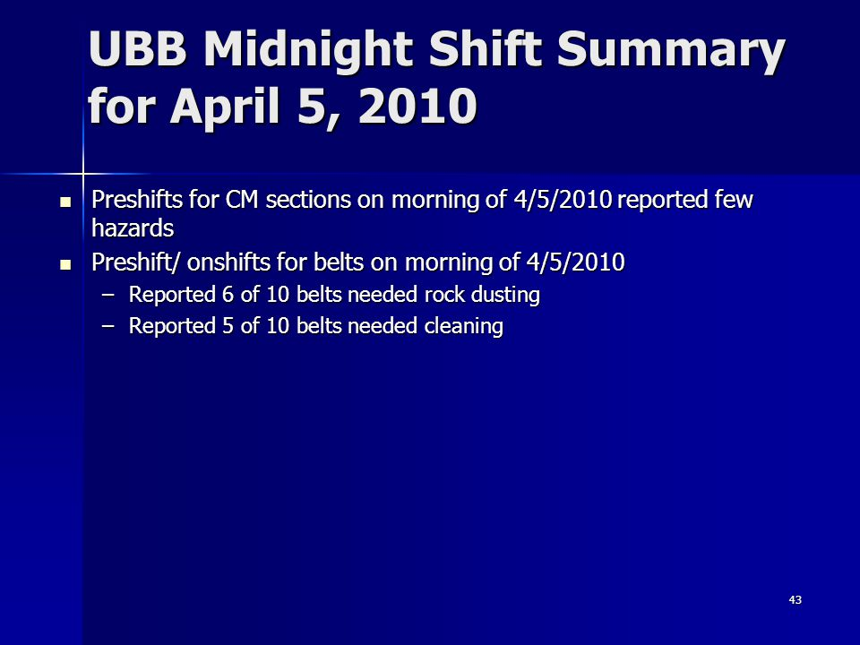 43 UBB Midnight Shift Summary for April 5, 2010 Preshifts for CM sections on morning of 4/5/2010 reported few hazards Preshifts for CM sections on mor
