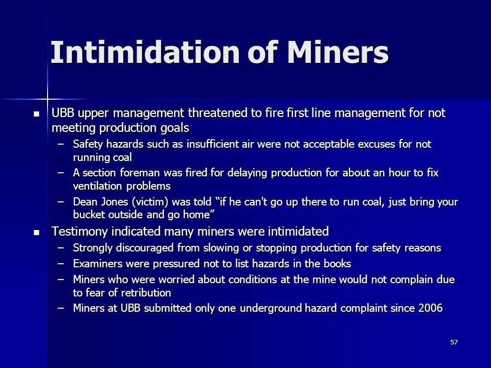 57 Intimidation of Miners UBB upper management threatened to fire first line management for not meeting production goals UBB upper management threaten