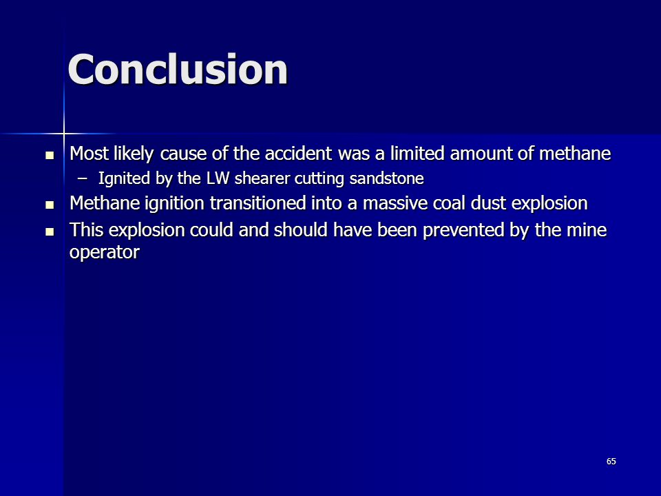 65 Conclusion Most likely cause of the accident was a limited amount of methane Most likely cause of the accident was a limited amount of methane –Ign