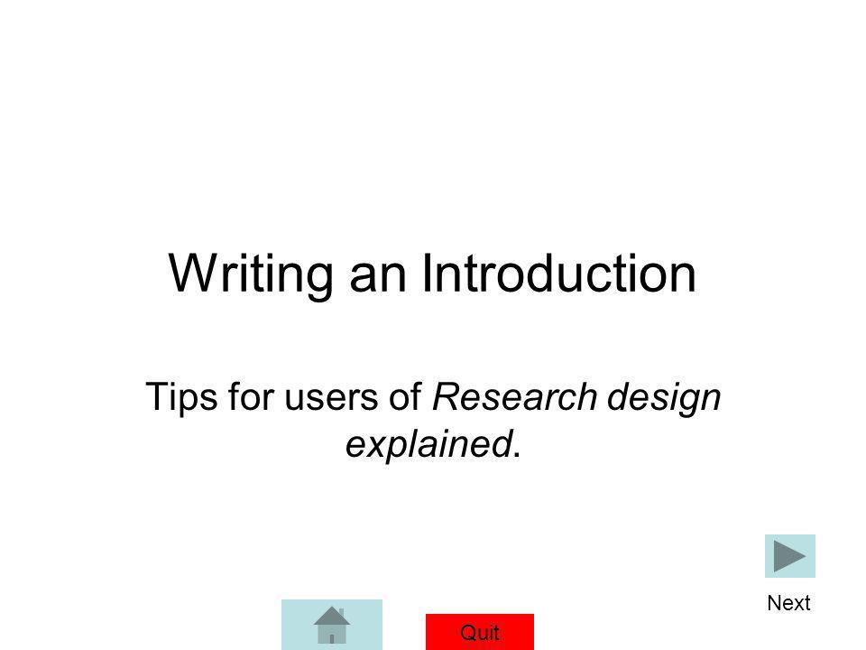 Quit © Jolley-Mitchell 1996-2012 Writing an Introduction Tips for users of Research design explained. Next