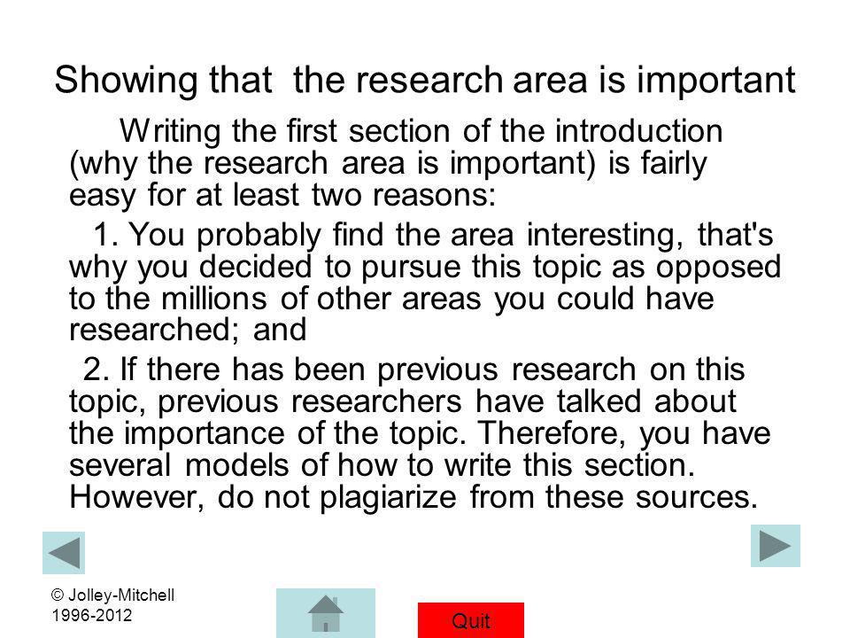 Quit © Jolley-Mitchell 1996-2012 Showing that the research area is important Writing the first section of the introduction (why the research area is i