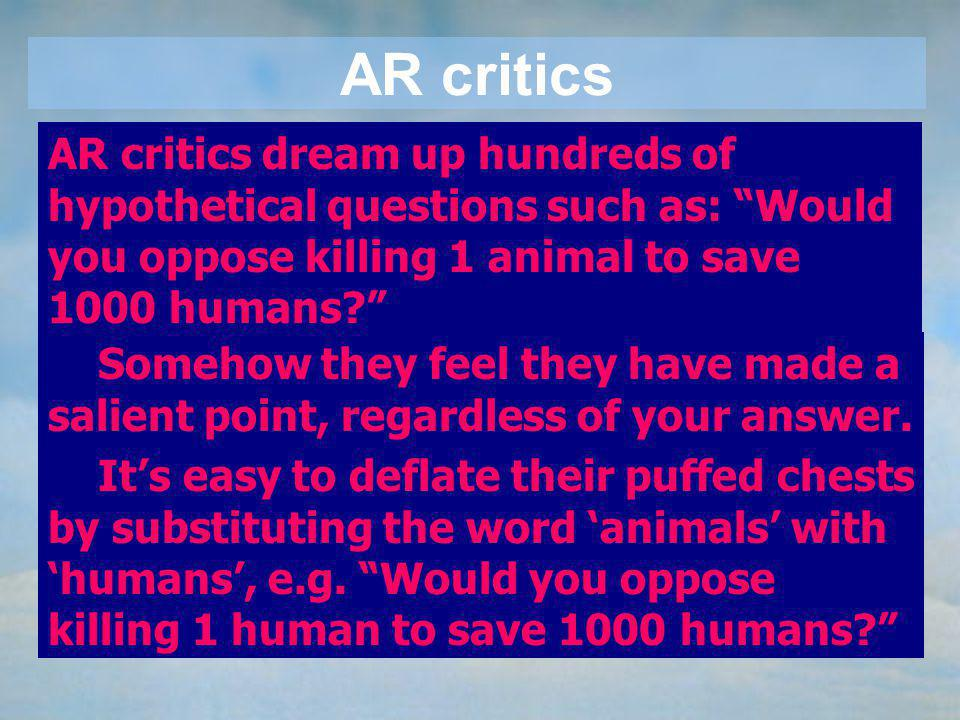 Some AR critics would like you to believe that, since its impossible to eliminate all pain and suffering, this fact should somehow curtail your suppor