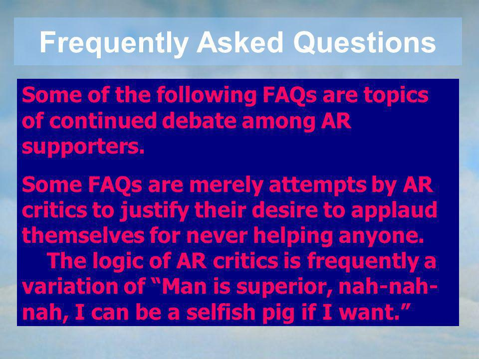 AR critics dream up hundreds of hypothetical questions such as: Would you oppose killing 1 animal to save 1000 humans? AR critics Its easy to deflate