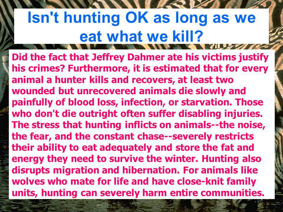 Doesn't hunting control wildlife populations that would otherwise get out of hand? Starvation and disease are unfortunate, but they are nature's way o