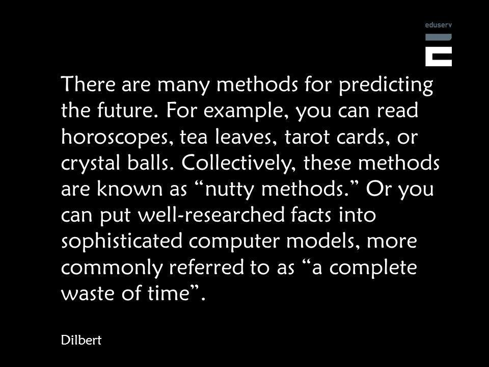 There are many methods for predicting the future.