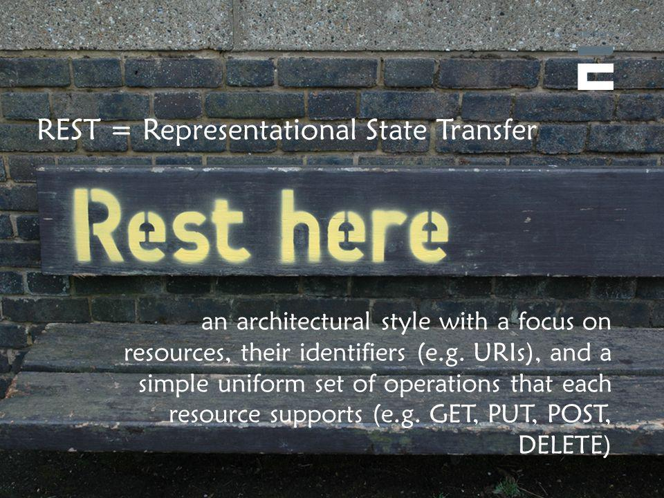 REST = Representational State Transfer an architectural style with a focus on resources, their identifiers (e.g.