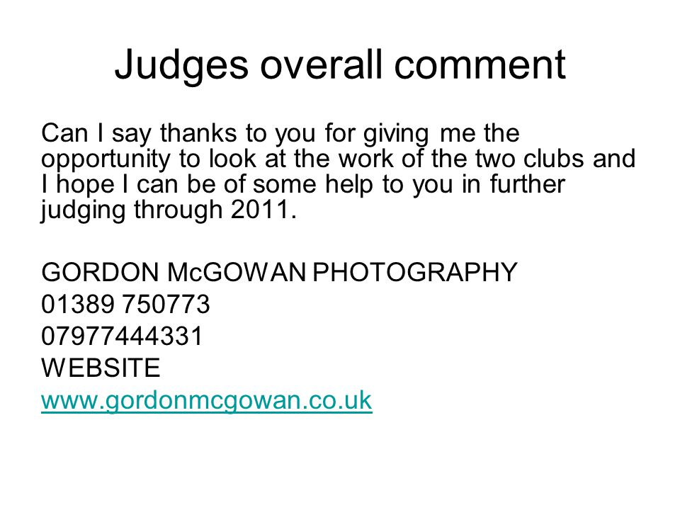 Judges overall comment Can I say thanks to you for giving me the opportunity to look at the work of the two clubs and I hope I can be of some help to