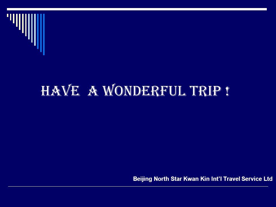 Have a wonderful trip ! Beijing North Star Kwan Kin Intl Travel Service Ltd