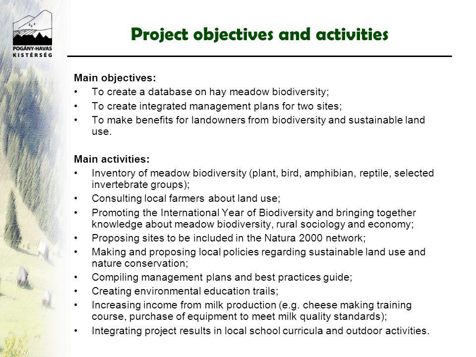 Project objectives and activities Main objectives: To create a database on hay meadow biodiversity; To create integrated management plans for two sites; To make benefits for landowners from biodiversity and sustainable land use.