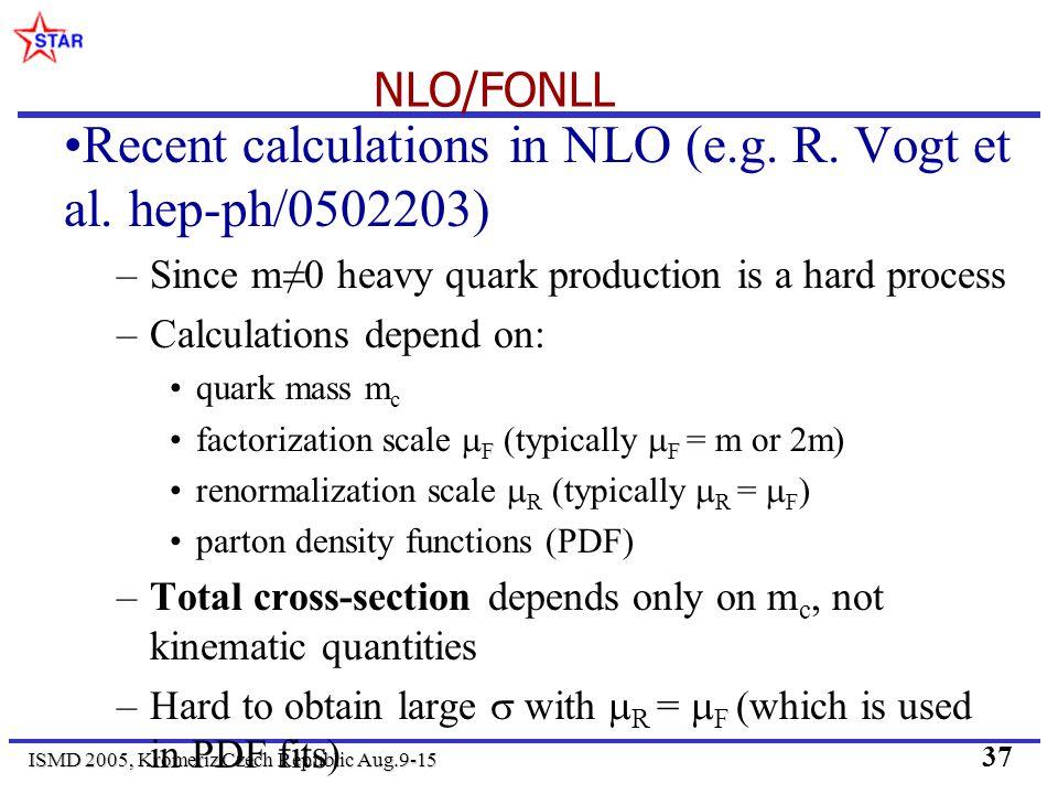 ISMD 2005, Kromeriz Czech Republic Aug.9-15 37 NLO/FONLL Recent calculations in NLO (e.g.