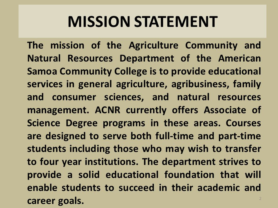 MISSION STATEMENT The mission of the Agriculture Community and Natural Resources Department of the American Samoa Community College is to provide educ