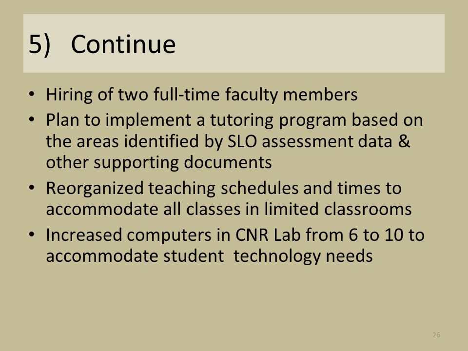 5) Continue Hiring of two full-time faculty members Plan to implement a tutoring program based on the areas identified by SLO assessment data & other