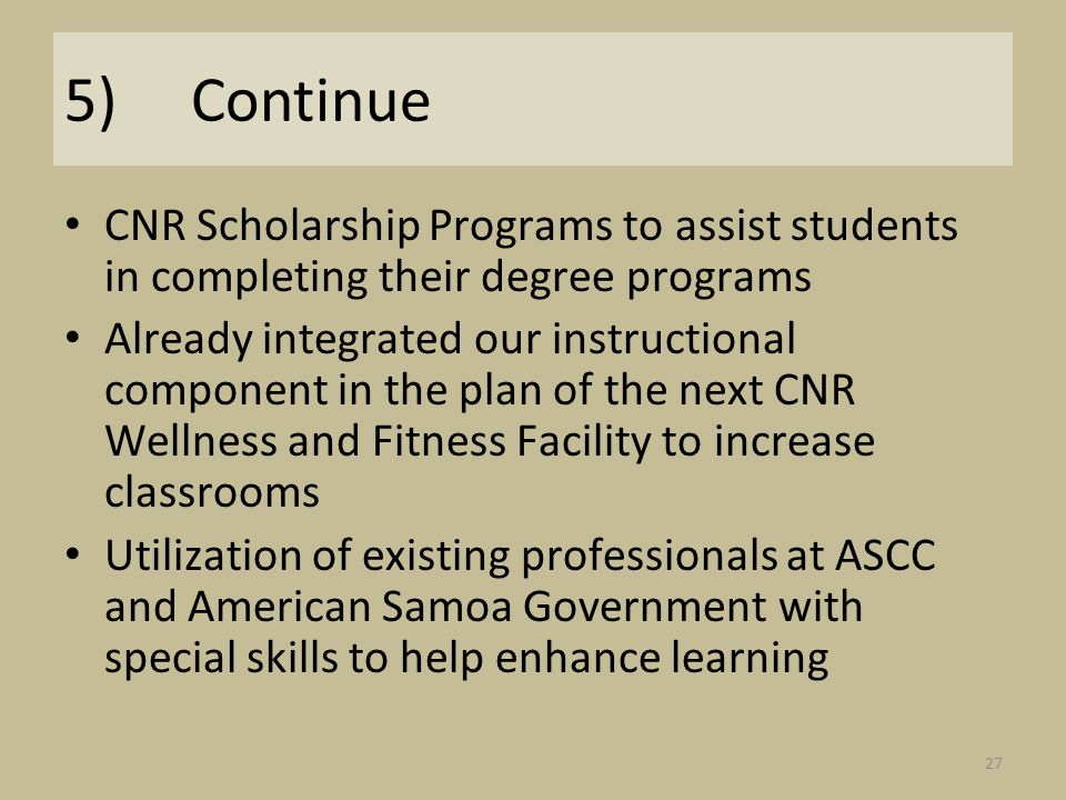 5) Continue CNR Scholarship Programs to assist students in completing their degree programs Already integrated our instructional component in the plan