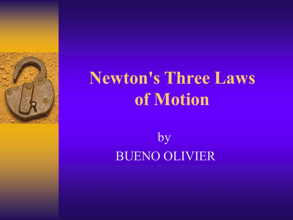 Newton s Three Laws of Motion by BUENO OLIVIER