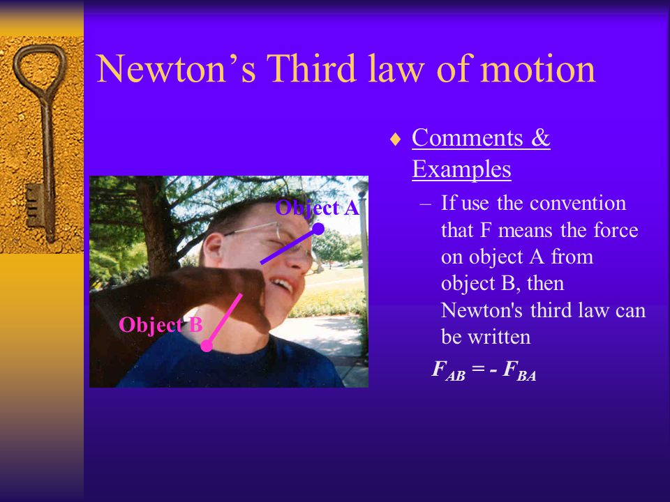 Newtons Third law of motion Comments –Newton's Third Law is probably the most famous of his laws. –The Third Law at first seems simple, but is a very