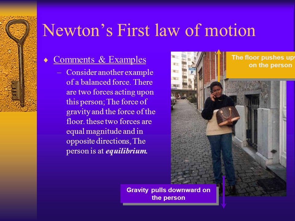 Newtons First law of motion Comments & Examples –Consider another example of a balanced force.