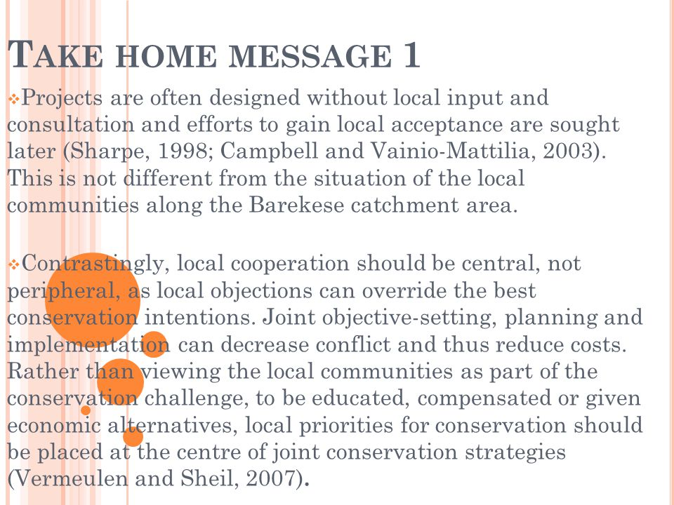 T AKE HOME MESSAGE 1 Projects are often designed without local input and consultation and efforts to gain local acceptance are sought later (Sharpe, 1998; Campbell and Vainio-Mattilia, 2003).
