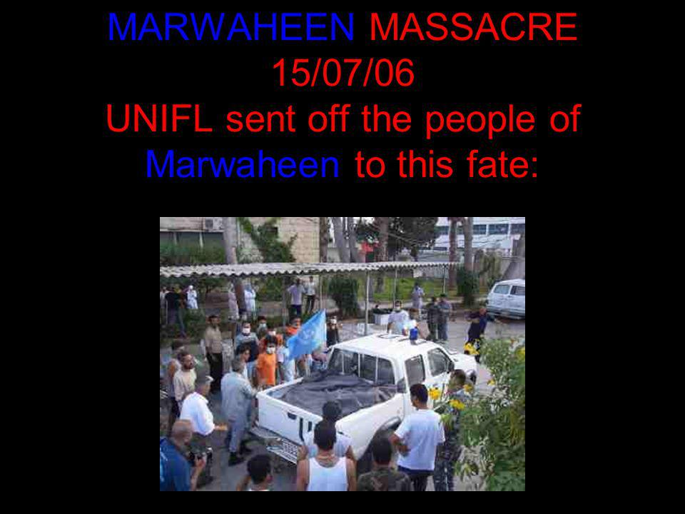 MARWAHEEN MASSACRE 15/07/06 UNIFL sent off the people of Marwaheen to this fate: