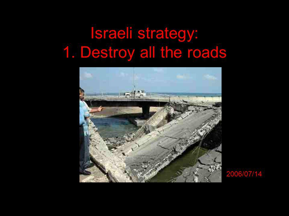 Israeli strategy: 1. Destroy all the roads 2006/07/14