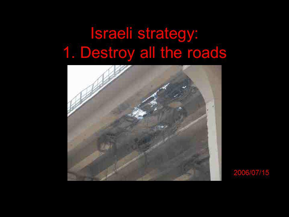 2006/07/15 Israeli strategy: 1. Destroy all the roads