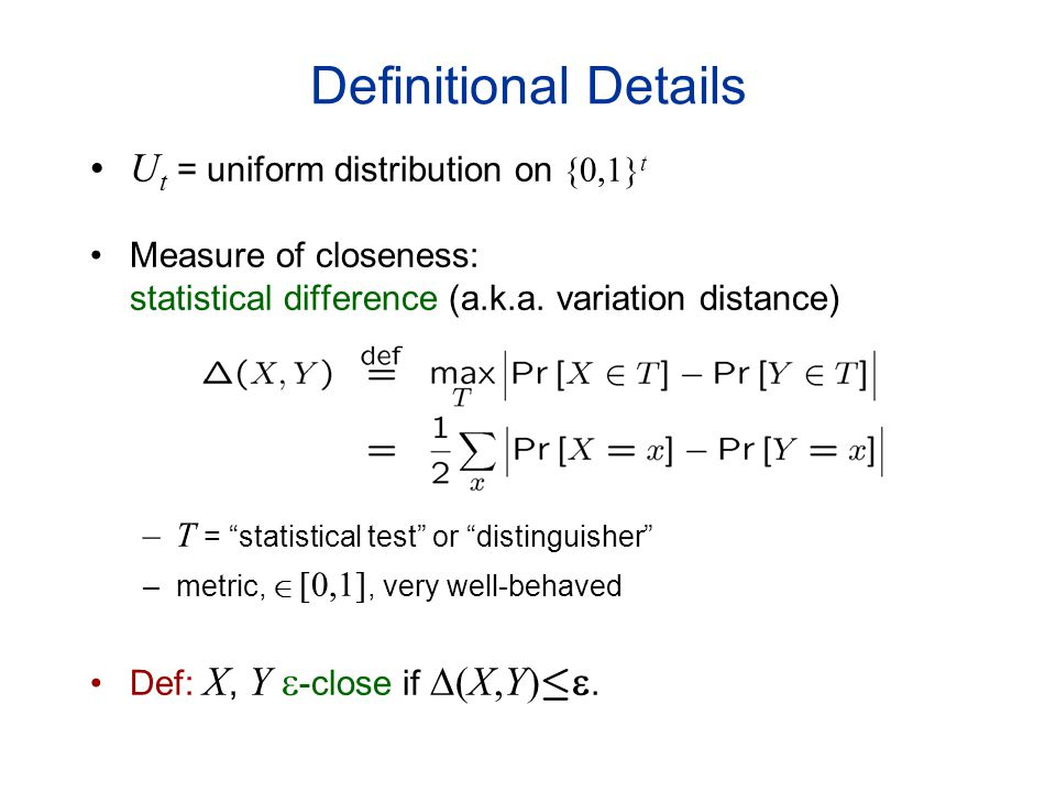 Definitional Details U t = uniform distribution on {0,1} t Measure of closeness: statistical difference (a.k.a.