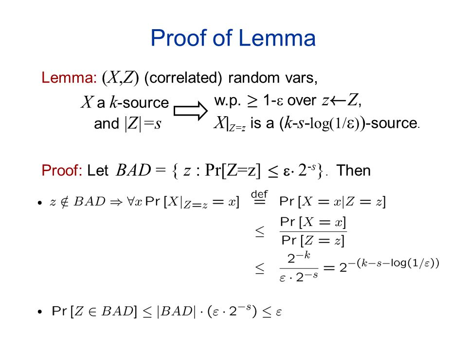 Proof of Lemma Lemma: (X,Z) (correlated) random vars, Proof: Let BAD = { z : Pr[Z=z] · ¢ 2 -s }.