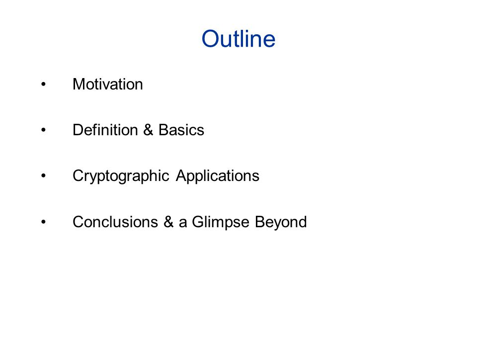 Outline Motivation Definition & Basics Cryptographic Applications Conclusions & a Glimpse Beyond