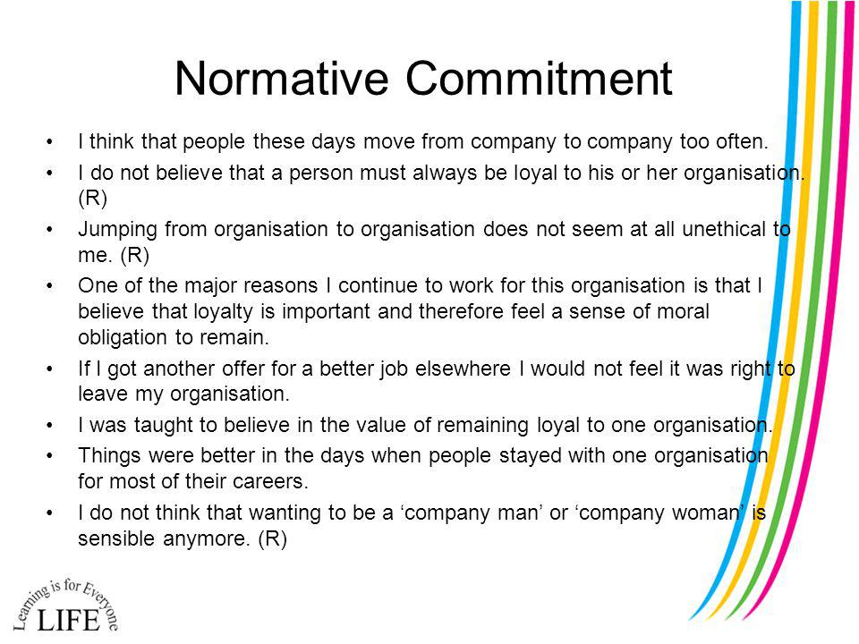 Normative Commitment I think that people these days move from company to company too often.
