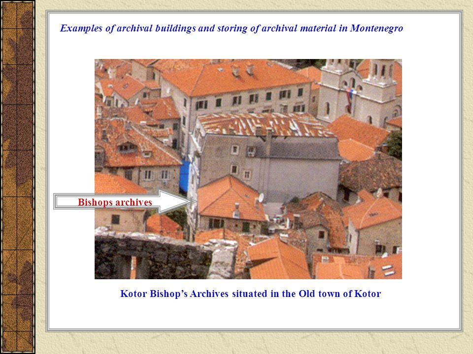 Examples of archival buildings and storing of archival material in Montenegro Bishops archives Kotor Bishops Archives situated in the Old town of Kotor