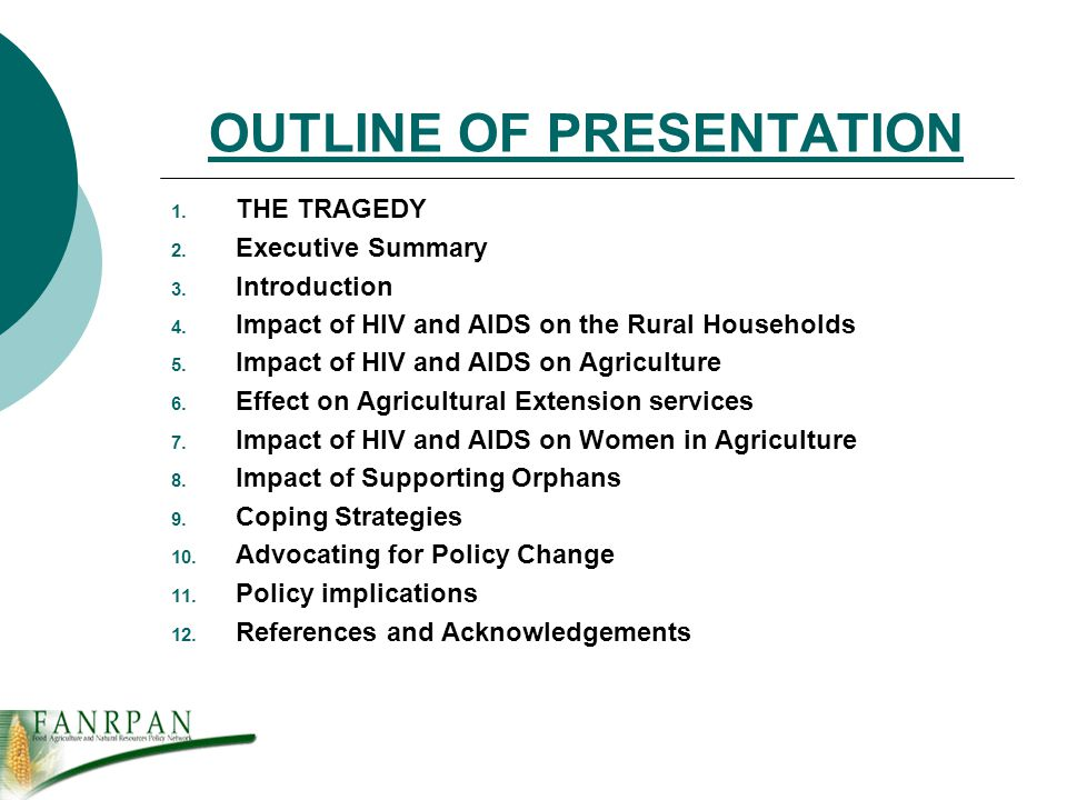 OUTLINE OF PRESENTATION 1. THE TRAGEDY 2. Executive Summary 3. Introduction 4. Impact of HIV and AIDS on the Rural Households 5. Impact of HIV and AID