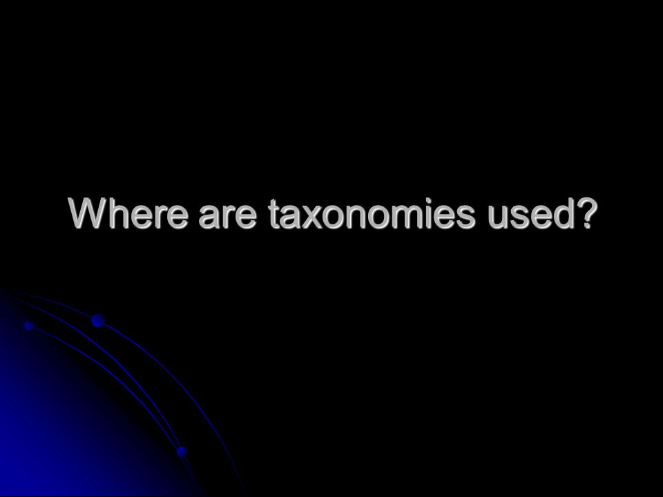 Where are taxonomies used?