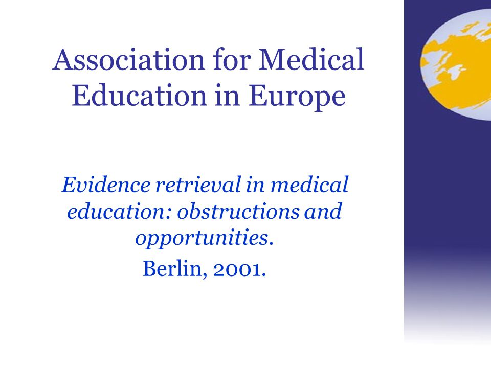 Association for Medical Education in Europe Evidence retrieval in medical education: obstructions and opportunities. Berlin, 2001.