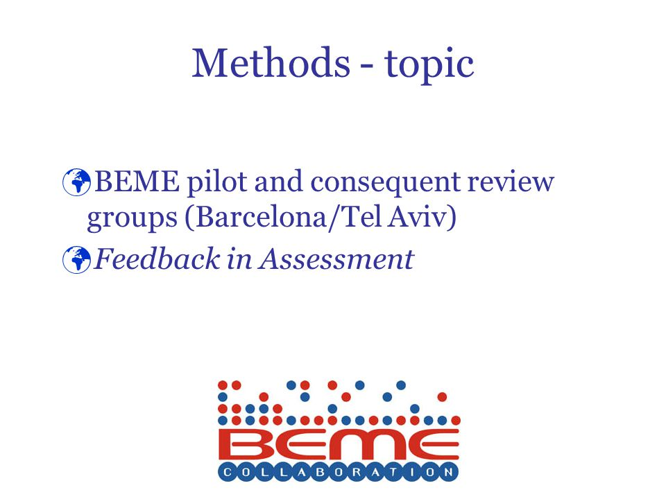 Methods - topic BEME pilot and consequent review groups (Barcelona/Tel Aviv) Feedback in Assessment