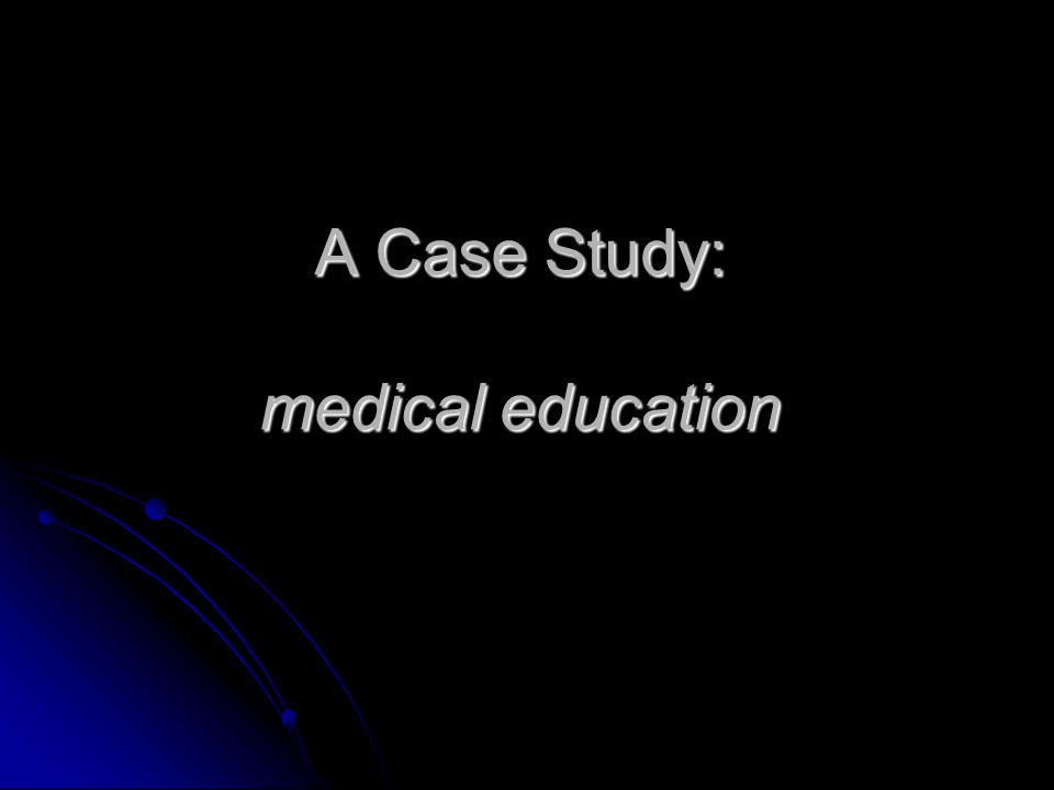 A Case Study: medical education