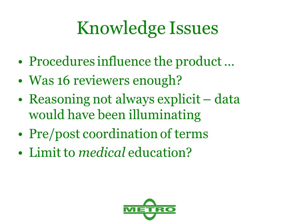Knowledge Issues Procedures influence the product … Was 16 reviewers enough? Reasoning not always explicit – data would have been illuminating Pre/pos