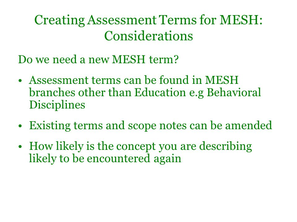 Creating Assessment Terms for MESH: Considerations Do we need a new MESH term.