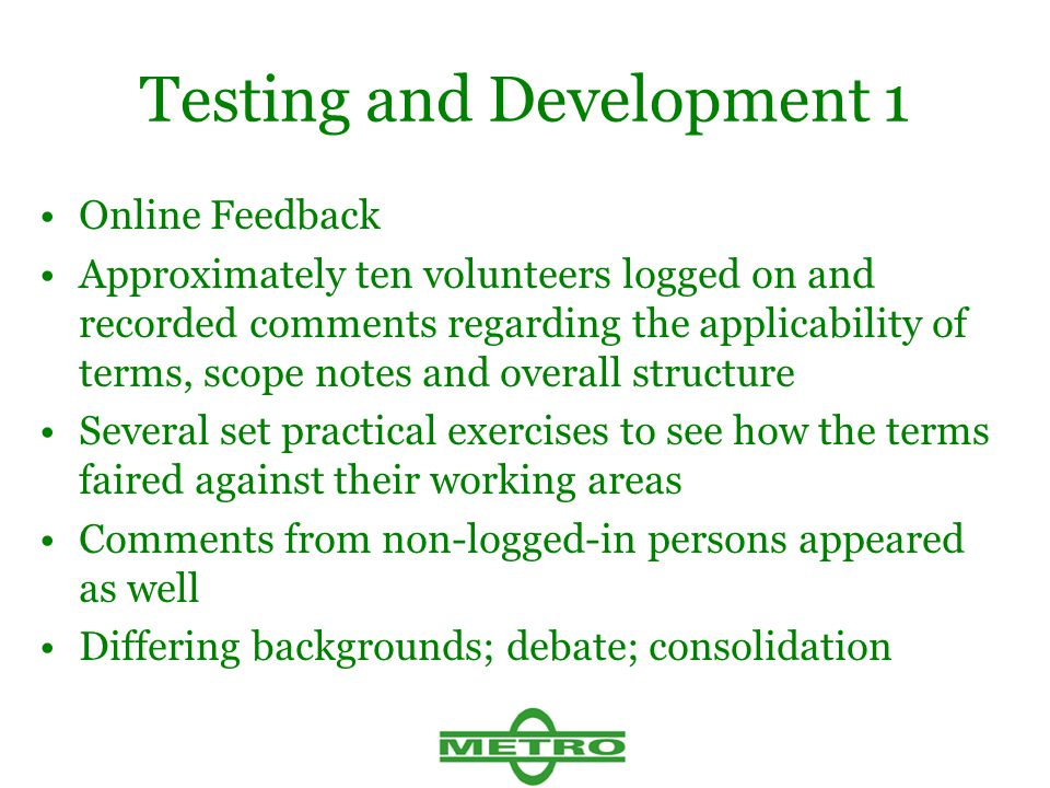 Testing and Development 1 Online Feedback Approximately ten volunteers logged on and recorded comments regarding the applicability of terms, scope not