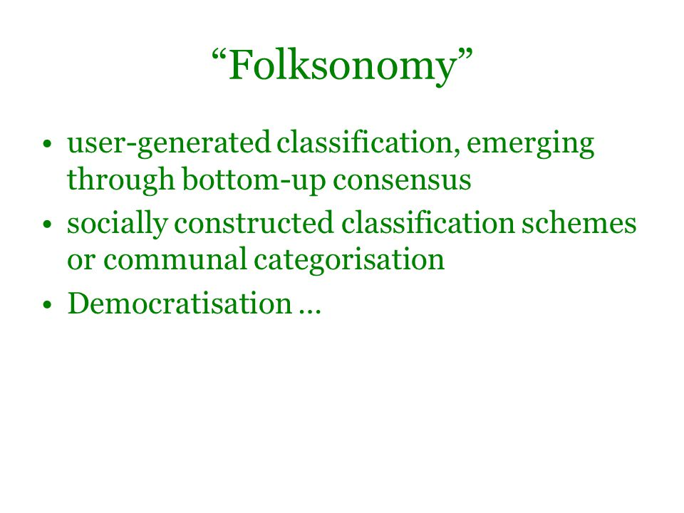 Folksonomy user-generated classification, emerging through bottom-up consensus socially constructed classification schemes or communal categorisation