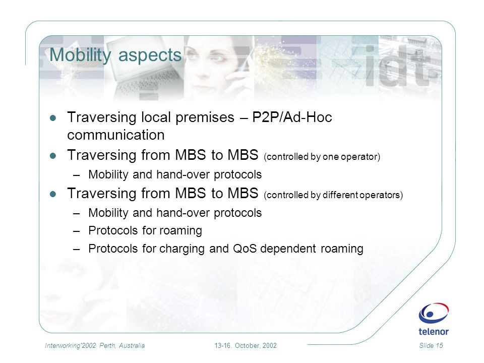 13-16. October, 2002Slide 15Interworking'2002 Perth, Australia Mobility aspects Traversing local premises – P2P/Ad-Hoc communication Traversing from M